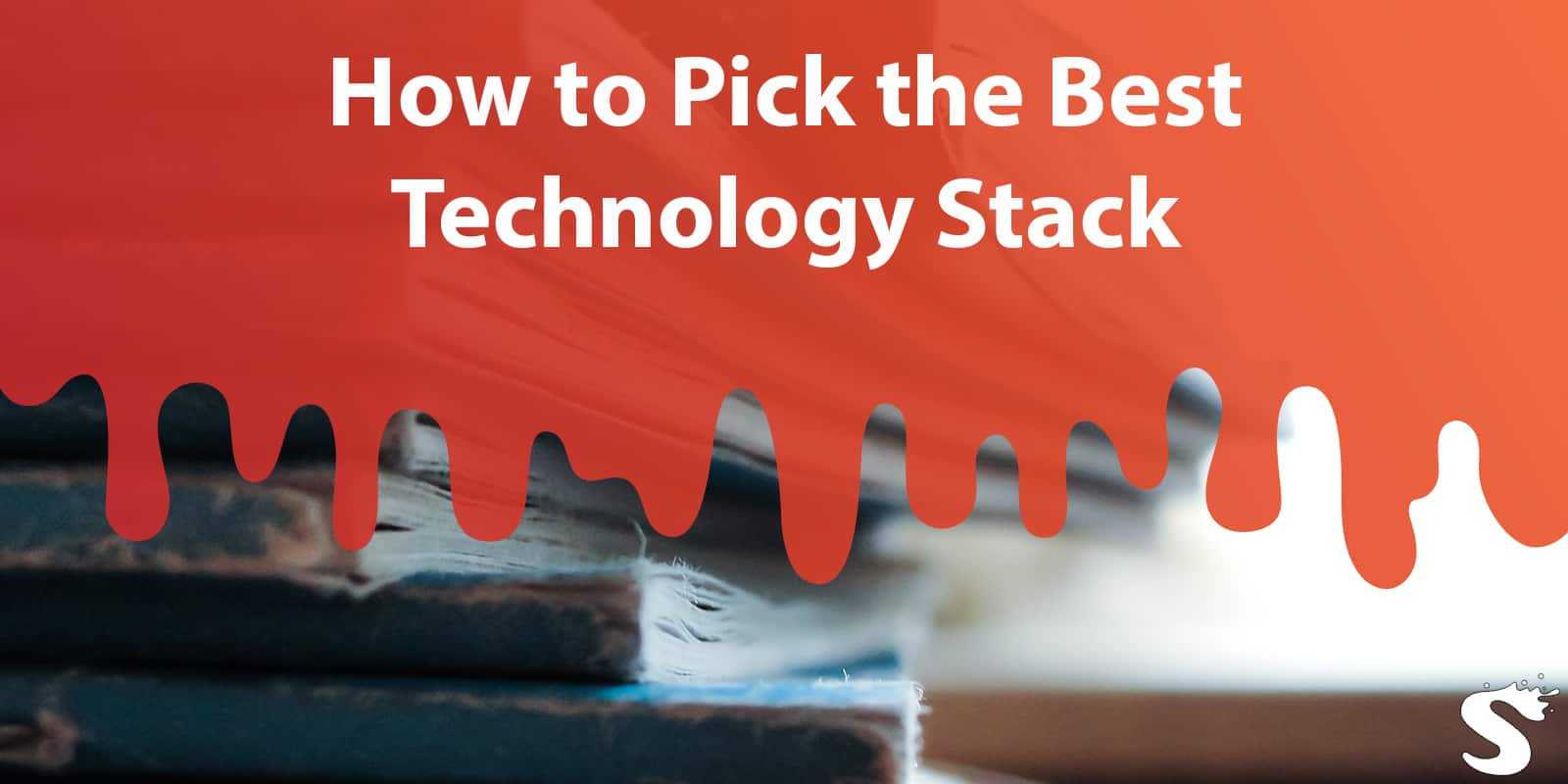 How to Pick the Best Technology Stack for Your Product