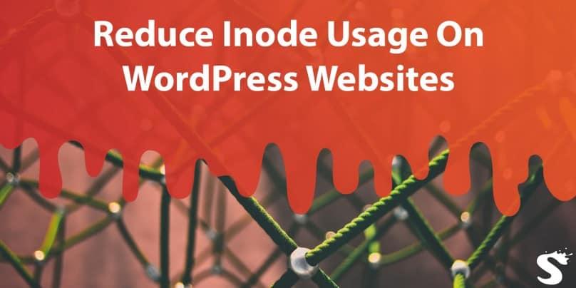 6 Tips To Reduce Inode Usage On WordPress Websites