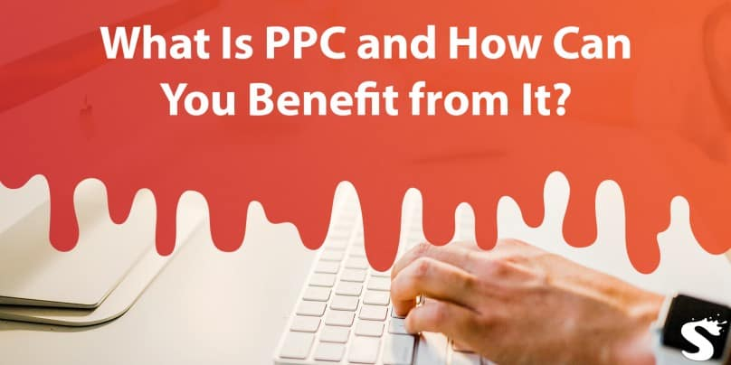 What Is PPC and How Can Your Business Benefit from It?