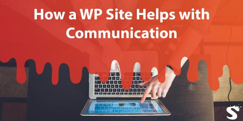 How Having a Site on the WordPress Platform Can Help You Communicate Better With Potential Customers