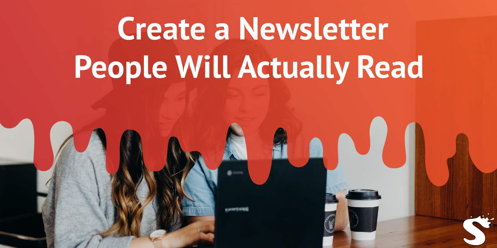 Create a newsletter people will read