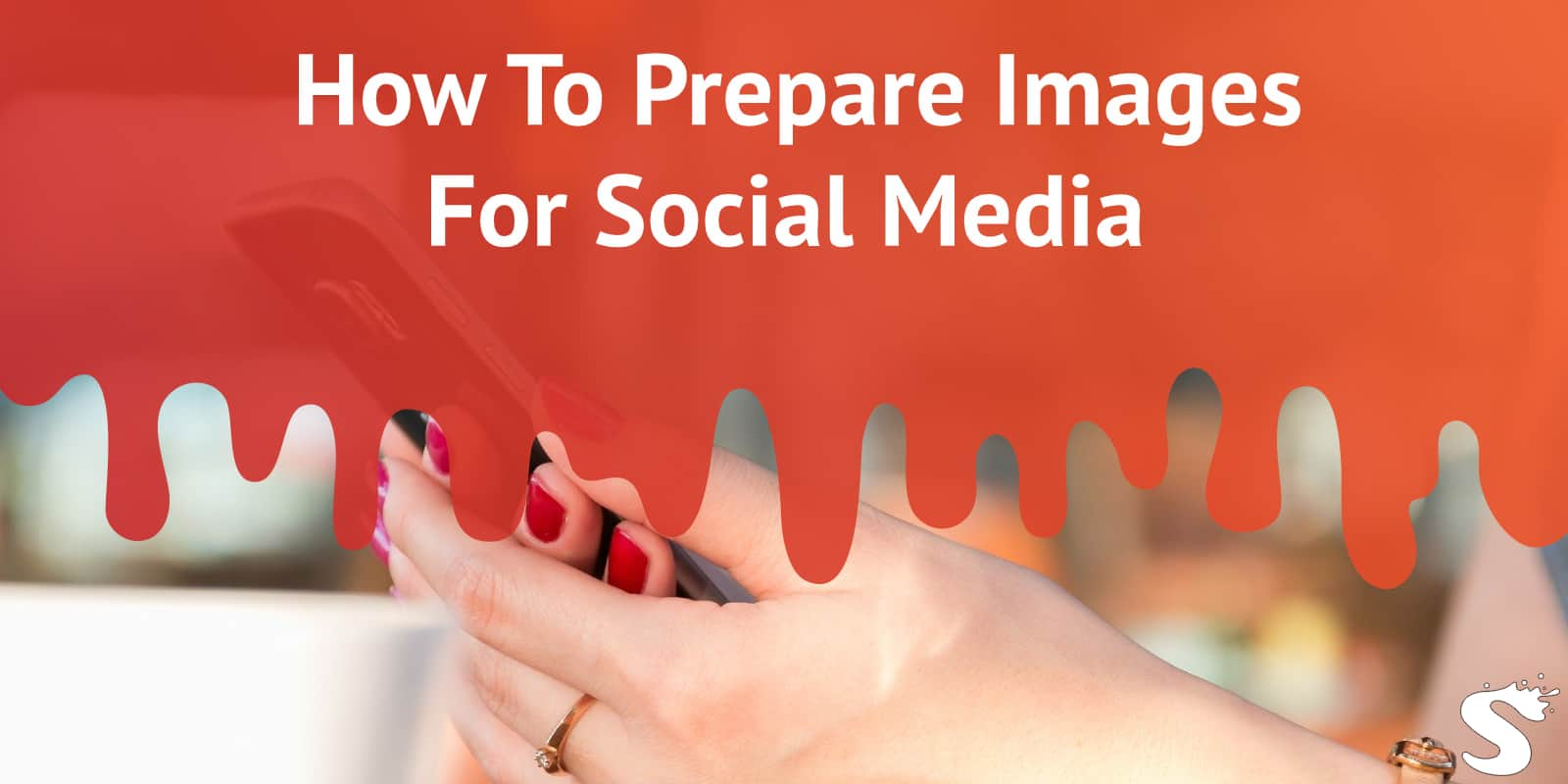How to Prepare Images for Social Media