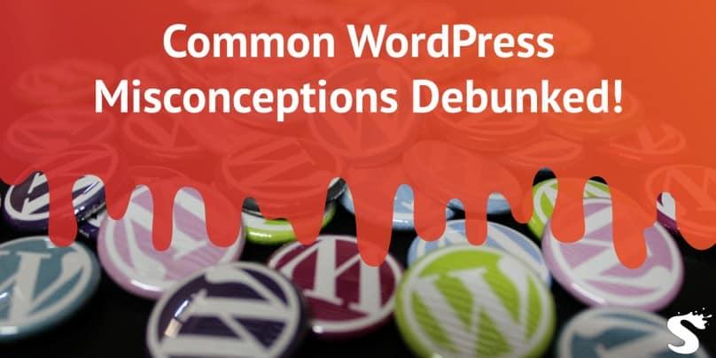 Wordpress misconceptions debunked