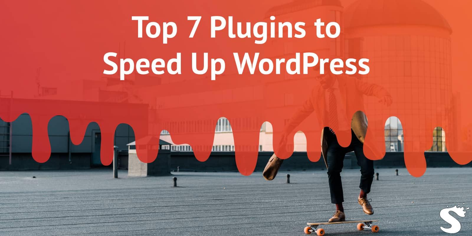 Top 7 plugins to speed up WordPress