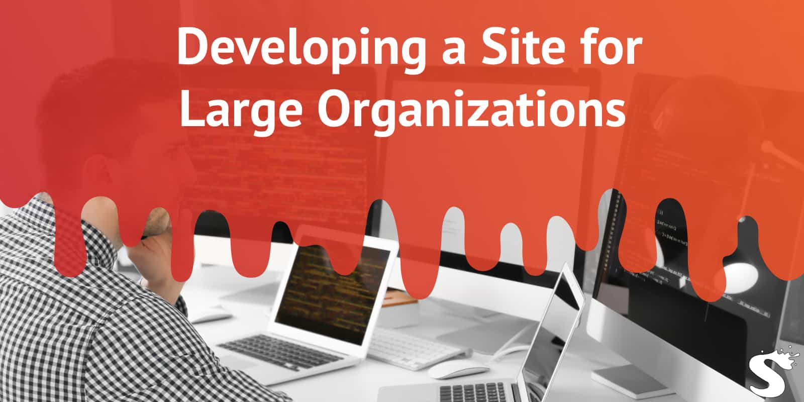 Developing a site for large organizations