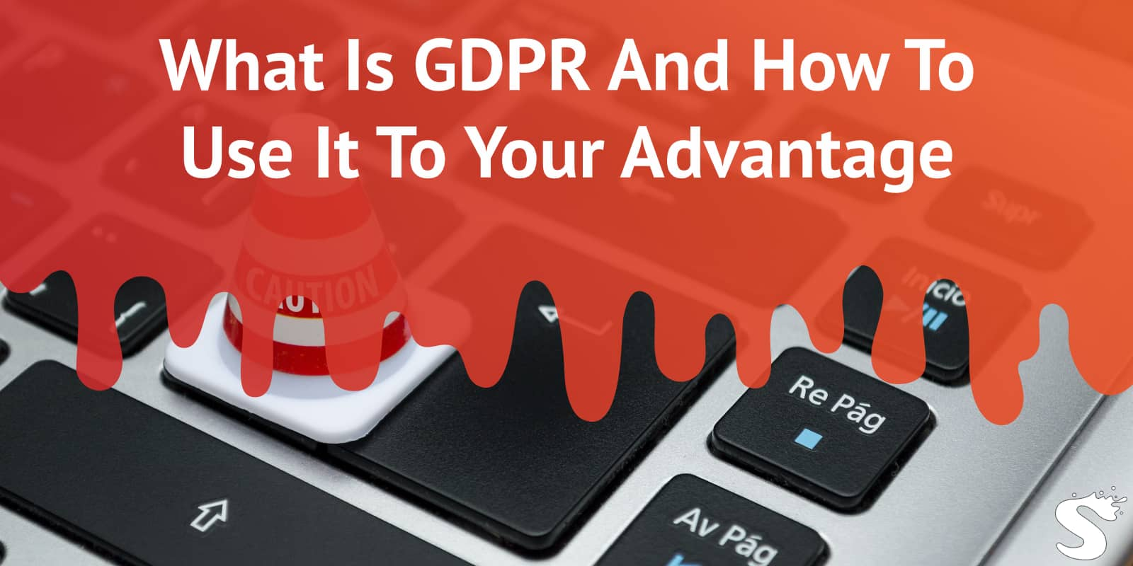 How to Use GDPR to your Advantage