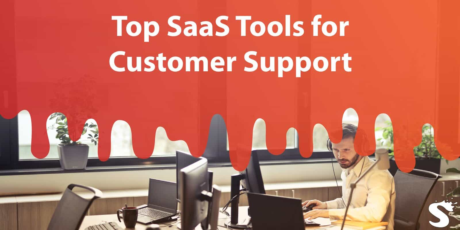 Top Saas Tools for Customer Support