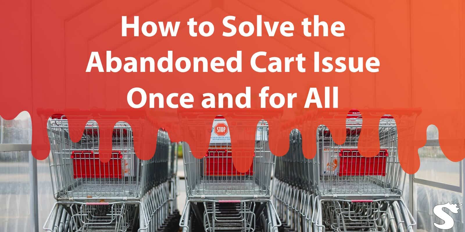 How to Solve the Abandoned Cart Issue Once and for All