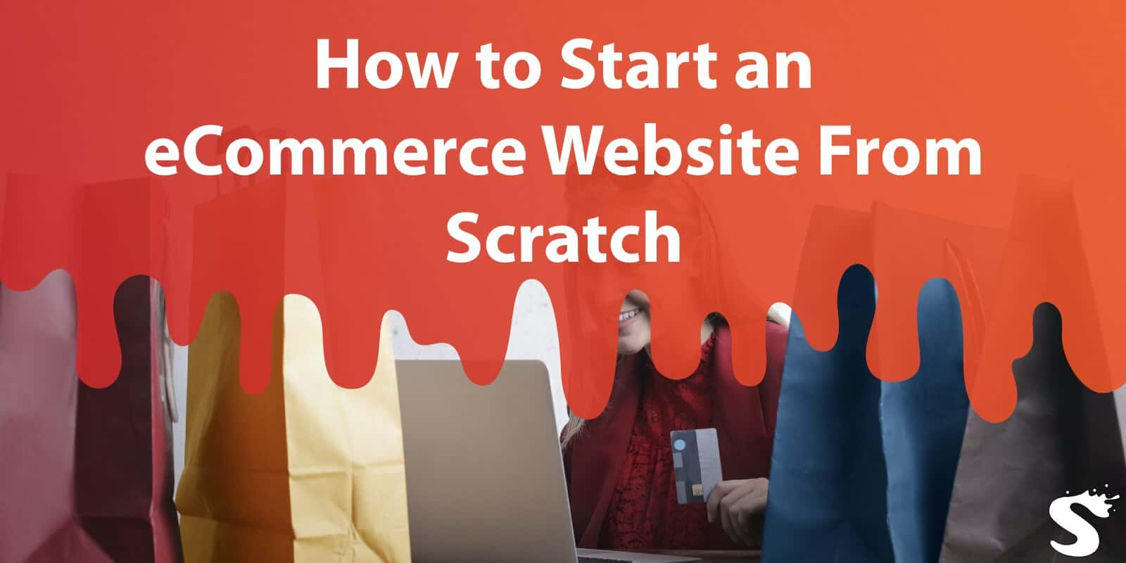 How to Start an Ecommerce Website From Scratch