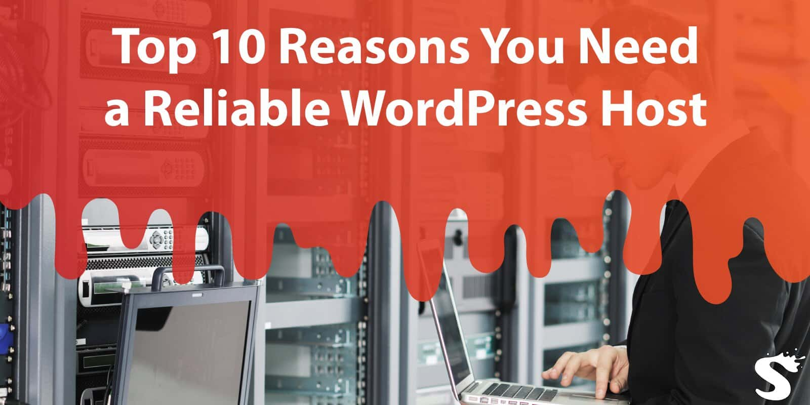 Top 10 Reasons You Need a Reliable Wordpress Host