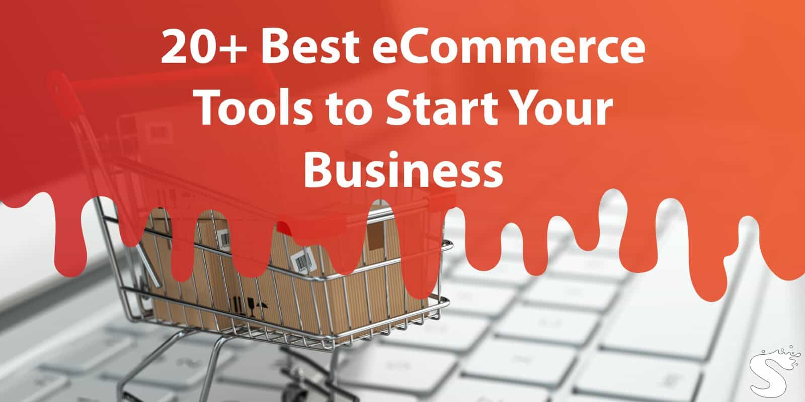 20+ Best Ecommerce Tools to Start Your Business
