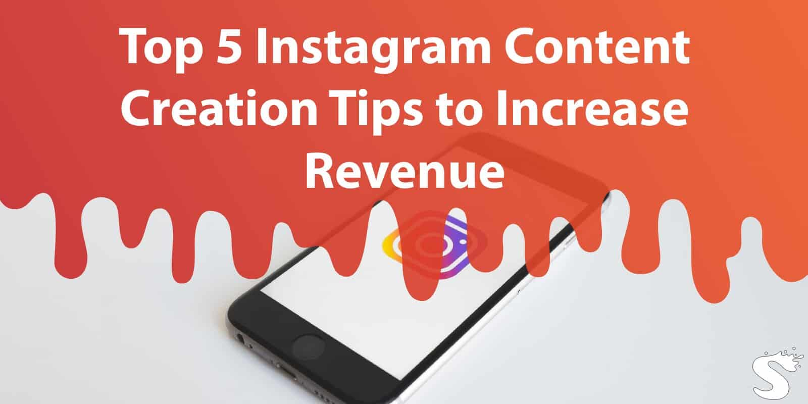 Top 5 Instagram Content Creation Tips to Increase Revenue