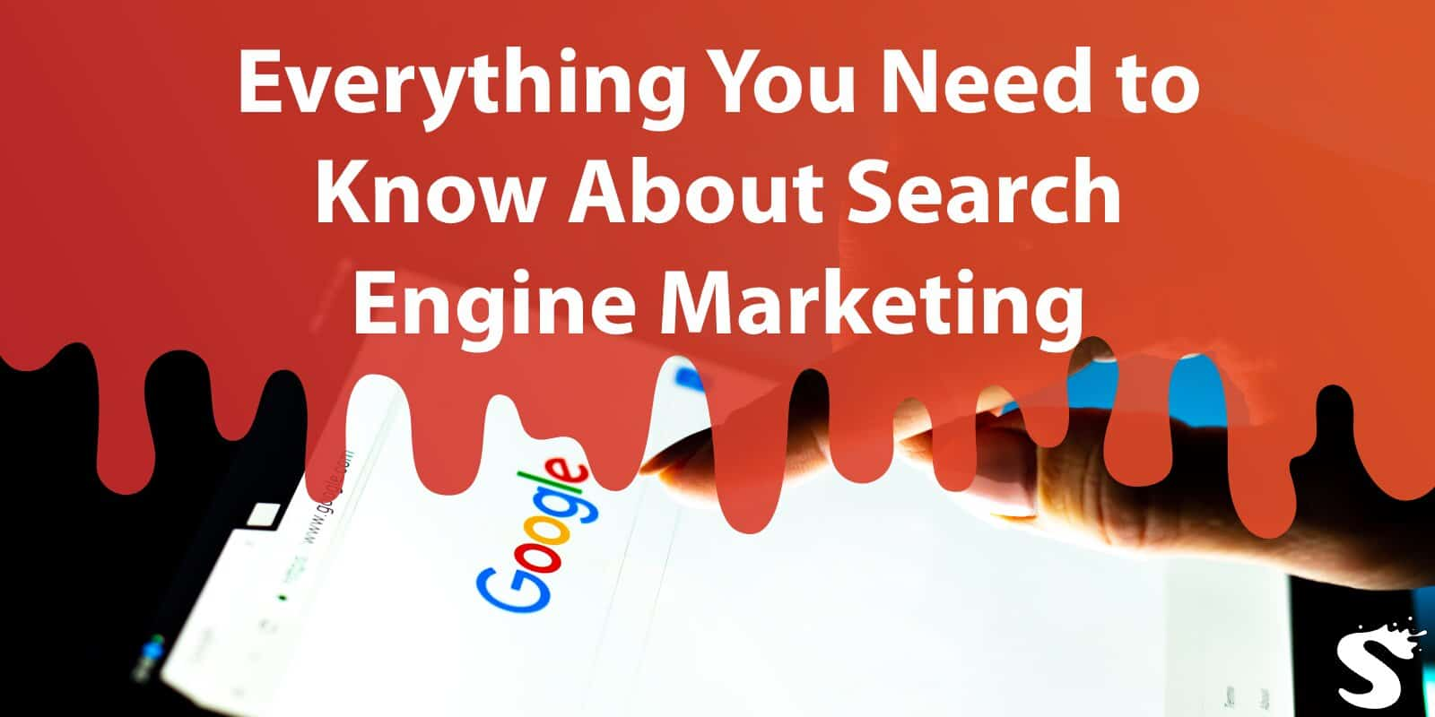 Everything You Need to Know About Search Engine Marketing