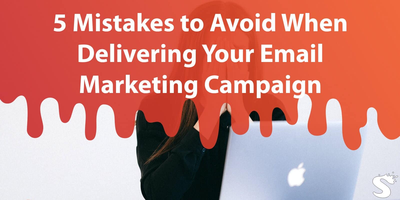 5 Mistakes to Avoid When Delivering Your Email Marketing Campaign