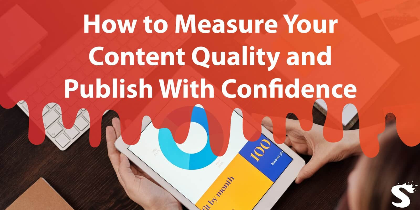 How to Measure Your Content Quality and Publish Every Post With Great Confidence