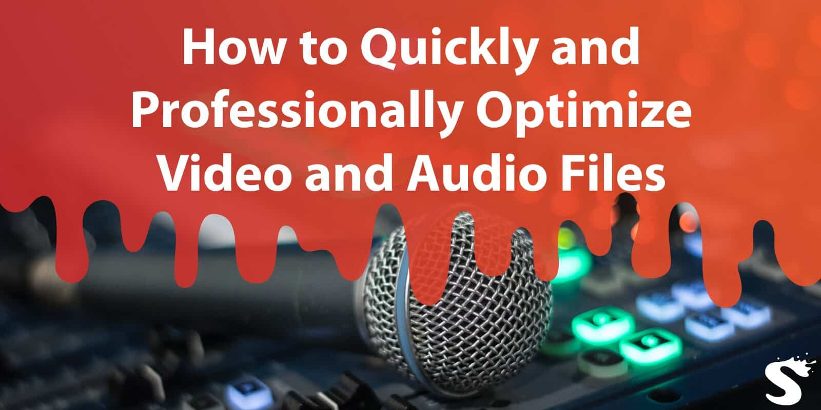 How to Quickly and Professionally Optimize Video & Audio Files