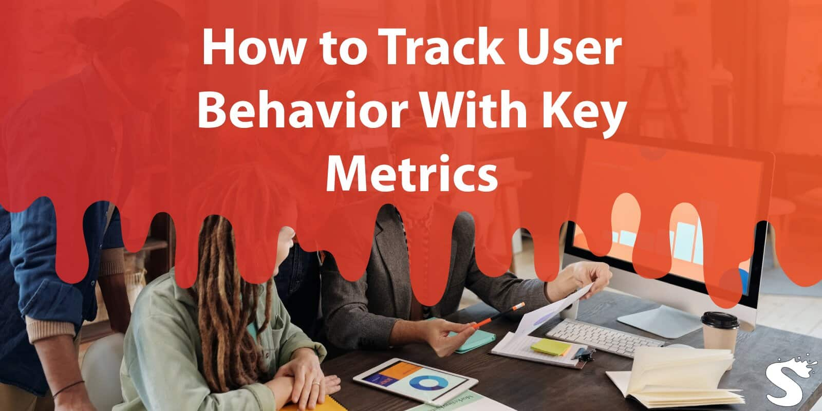How to Track User Behavior With Key Metrics Like Clicks, Traffic Type, and Device