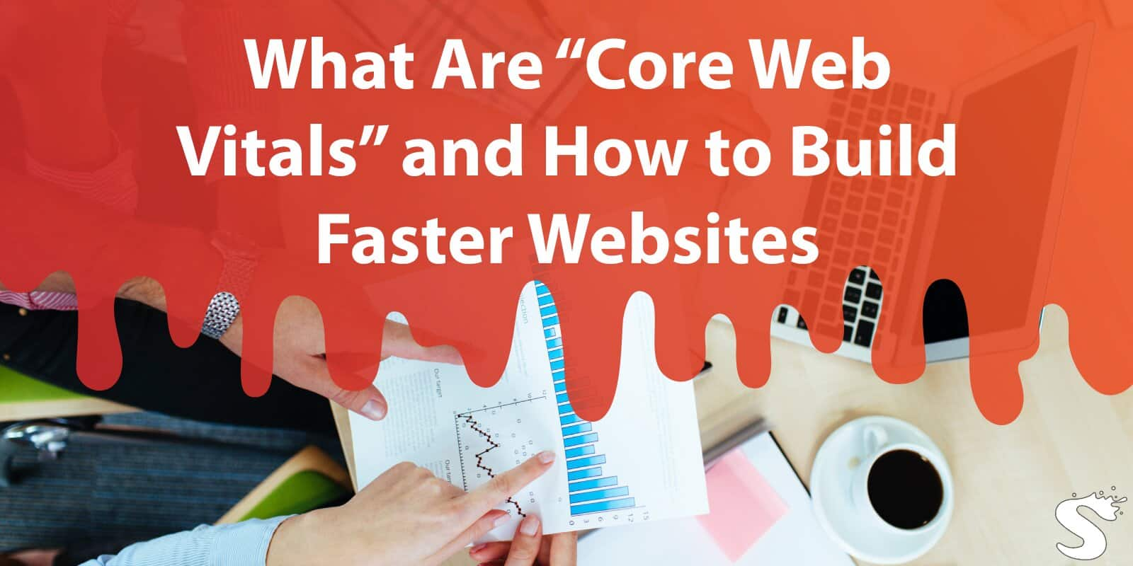 "What Are ""Core Web Vitals"" and How to Build Faster Websites"