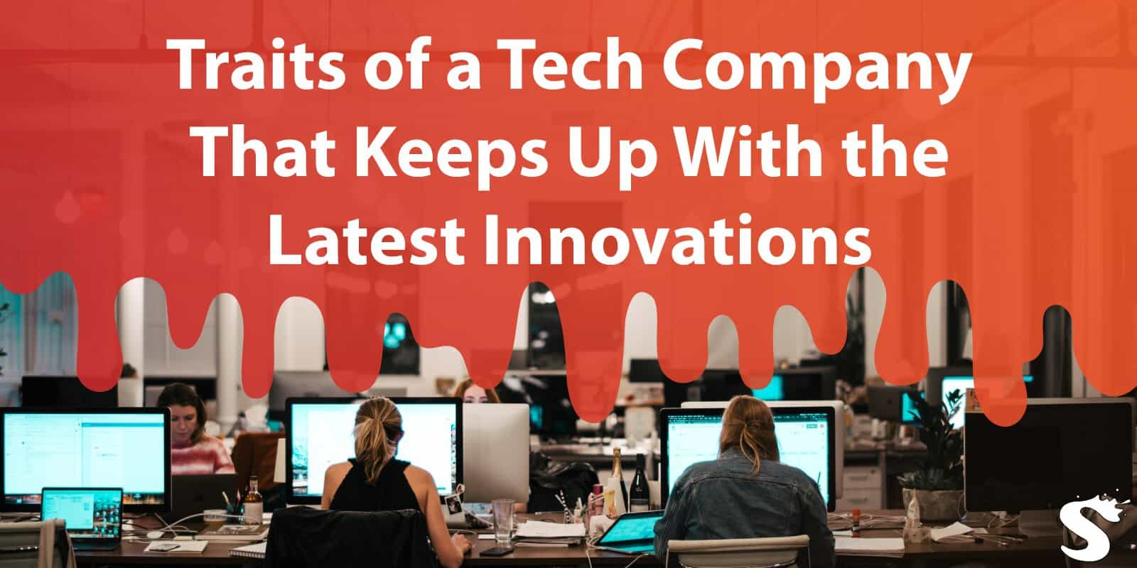5 Traits of a Tech Company That Keeps Up With the Latest Innovations