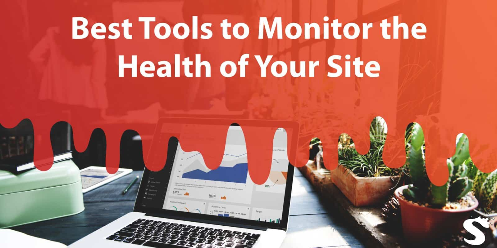 Best Tools to Monitor the Health of Your Site With Minimal Effort Anytime Anywhere