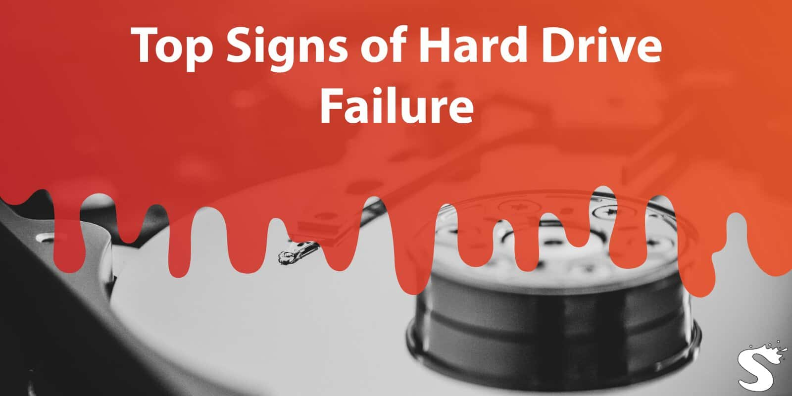 Top Signs of Hard Drive Failure