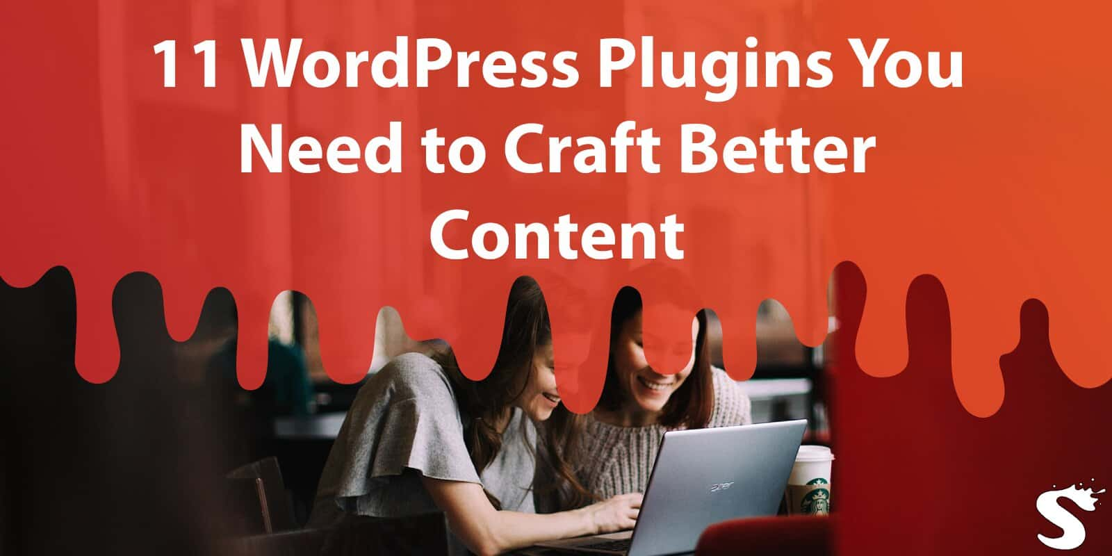 11 WordPress Plugins You Need to Craft Better Content