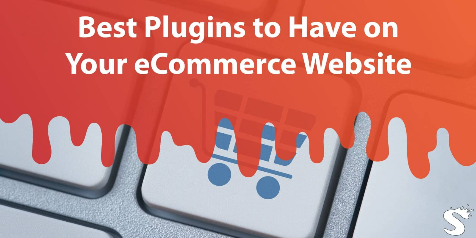 Best Plugins to Have on Your eCommerce Website That Will Turn It Into a Spot Customers Regularly Visit