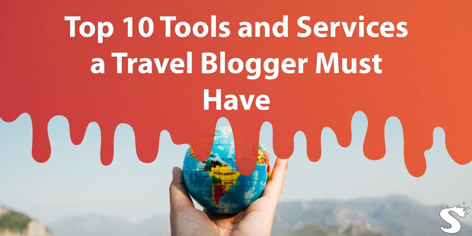 Top 10 Tools and Services a Travel Blogger Must Have to Beat the Ever-Growing Competition