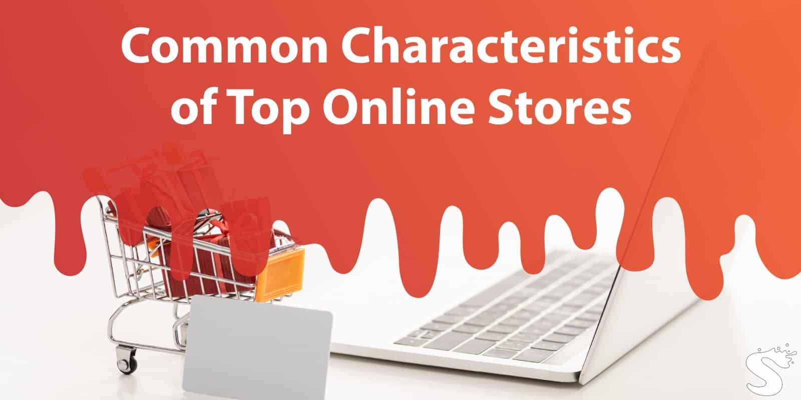 Common Characteristics of Top Online Stores: Improve Your Business by Taking Notes From the Competition