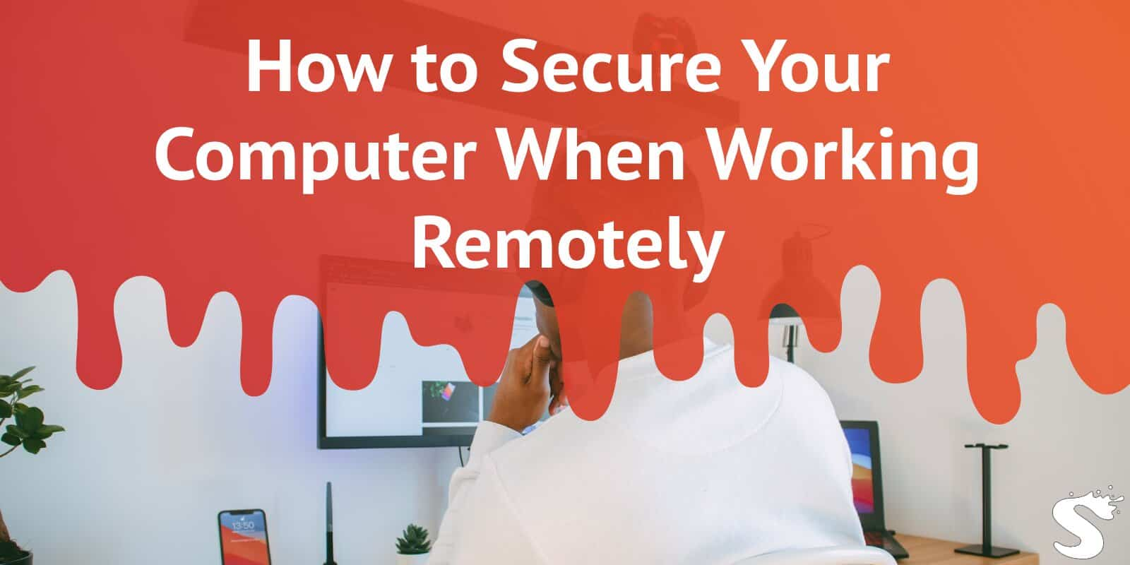 How to secure your computer when working remotely