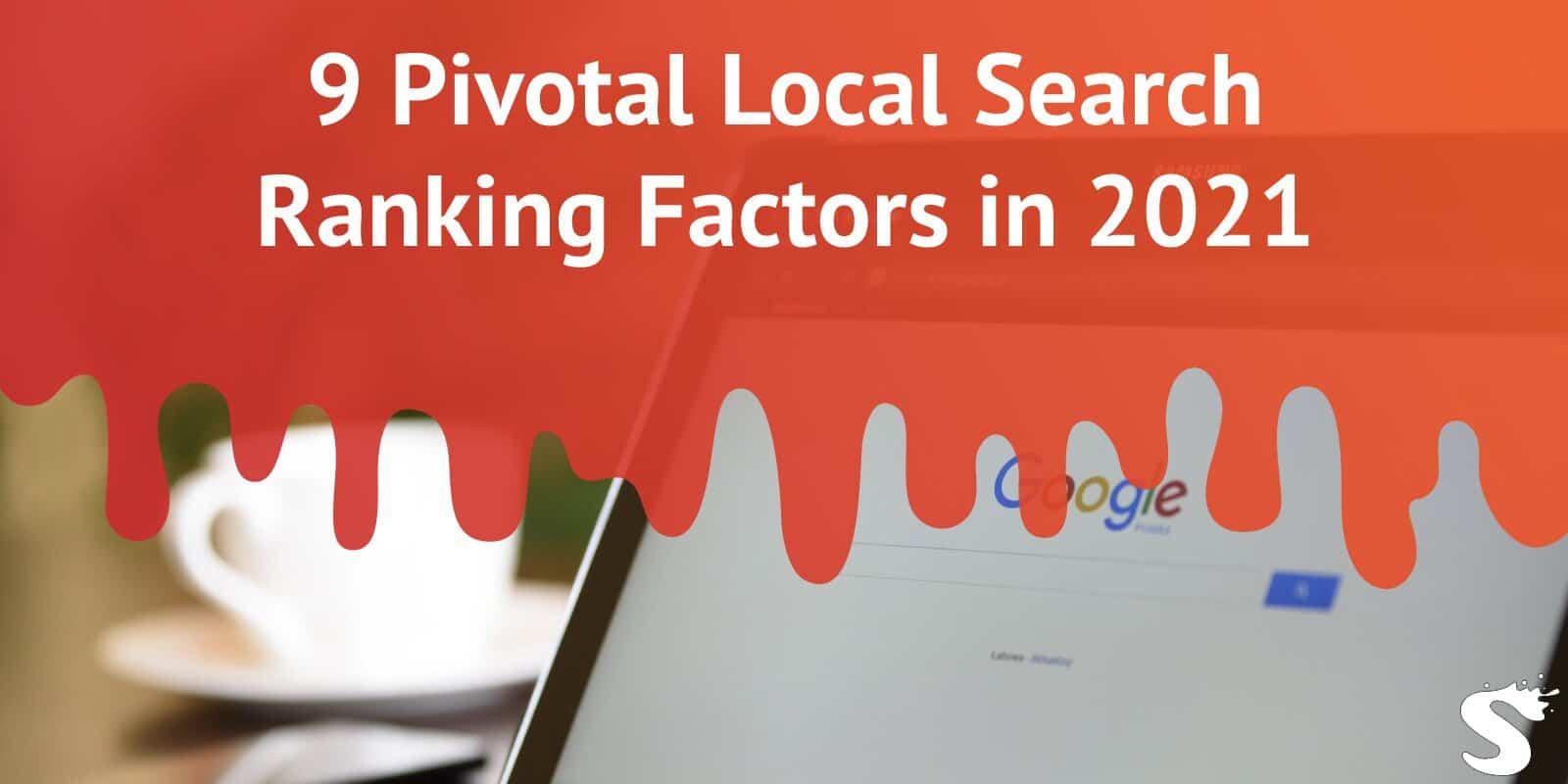9 Pivotal Local Search Ranking Factors in 2021