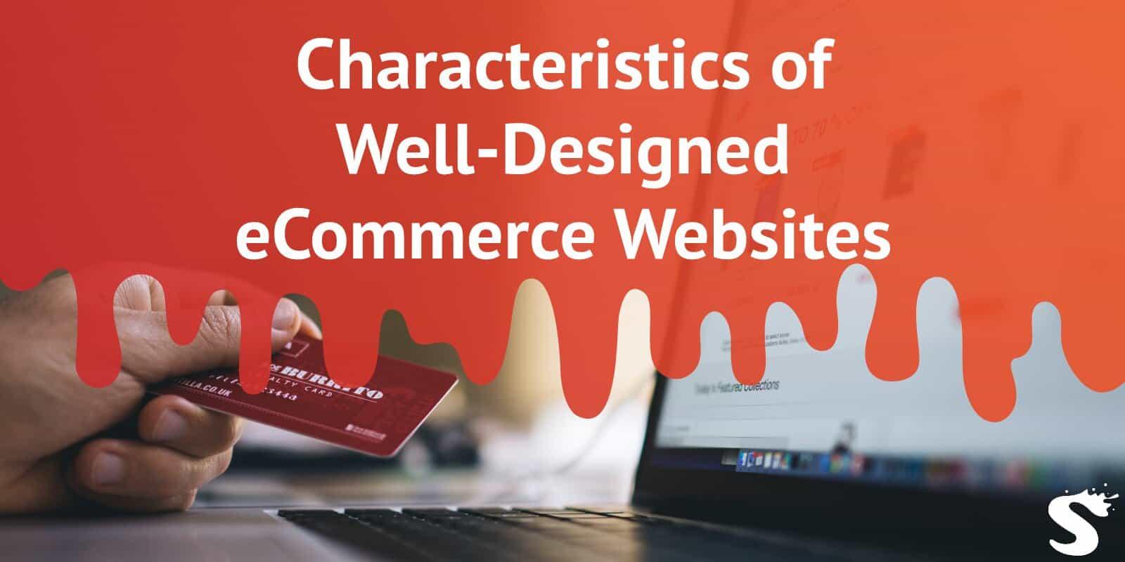 Characteristics of Well-designed E-commerce Websites