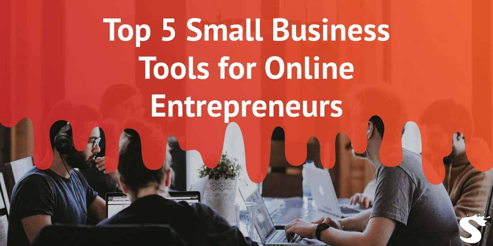 Top 5 Small Business Tools for Online Entrepreneurs