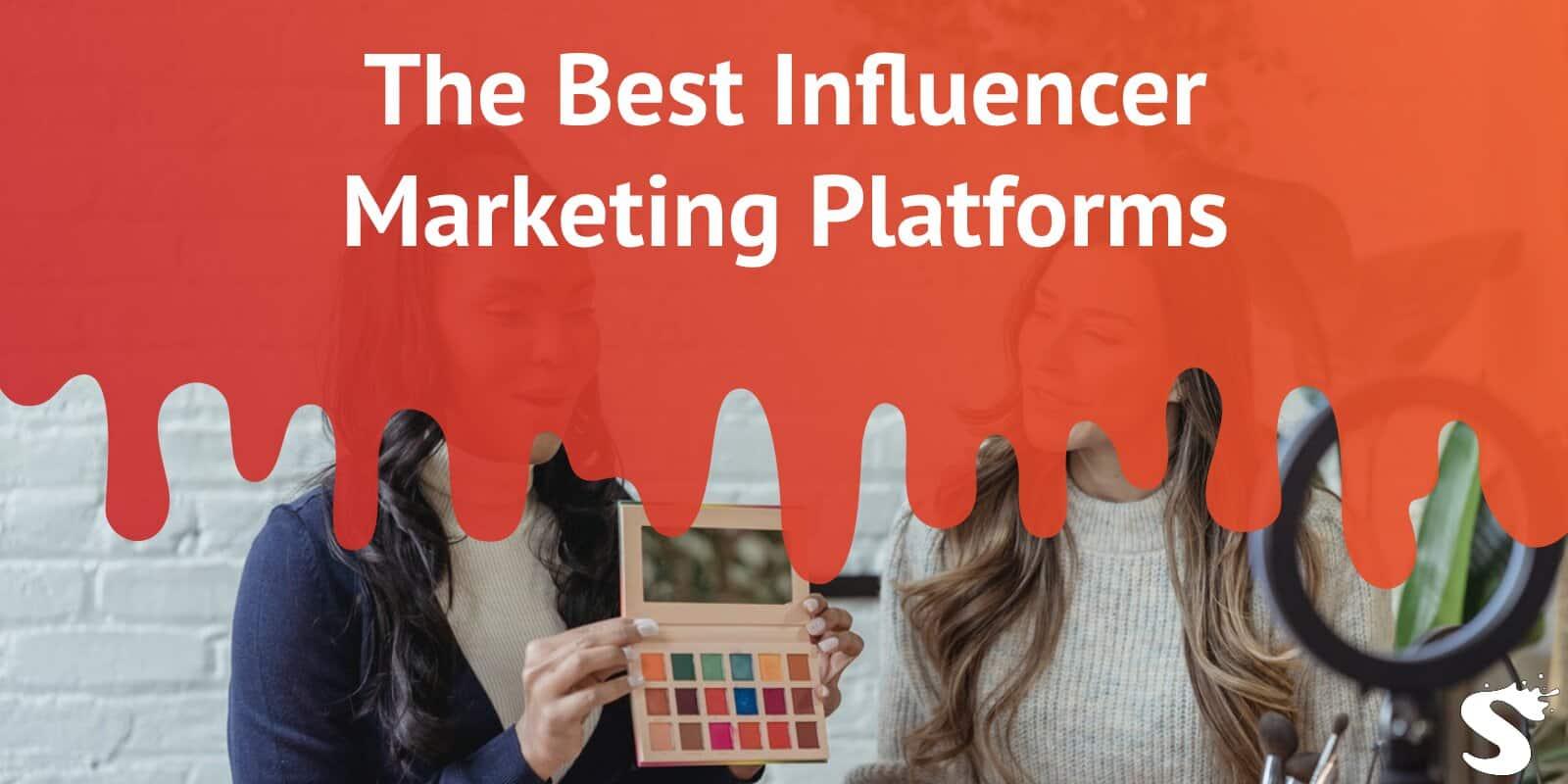 The Best Influencer Marketing Platforms