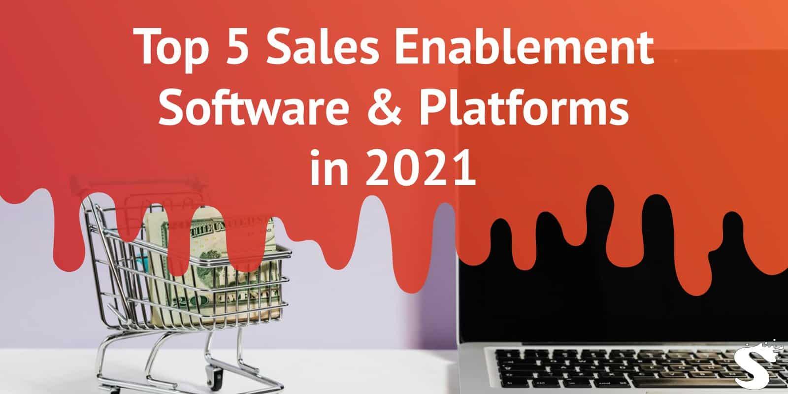Top 5 Sales Enablement Software & Platforms in 2021